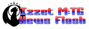 イゼ速。:Izzet MTG News Flash
